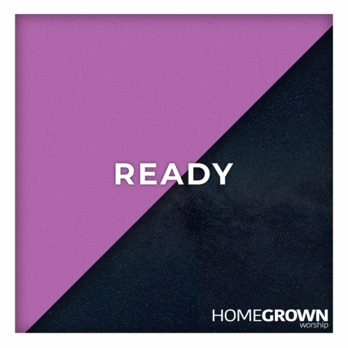 Homegrown Worship - Ready