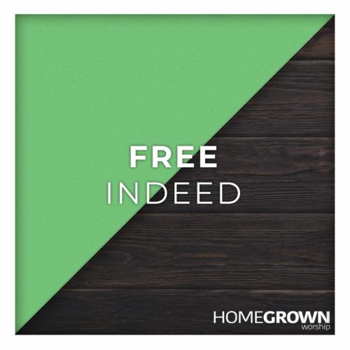 Homegrown Worship - Free Indeed