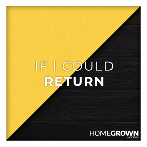 Homegrown Worship - If I Could Return