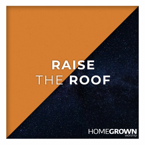 Homegrown Worship - Raise The Roof