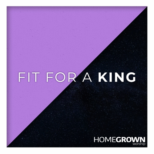 Homegrown Worship - Fit For A King