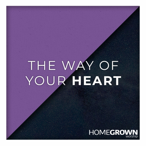 Homegrown Worship - The Way Of Your Heart