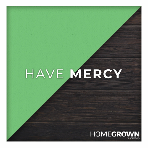 Homegrown Worship - Have Mercy