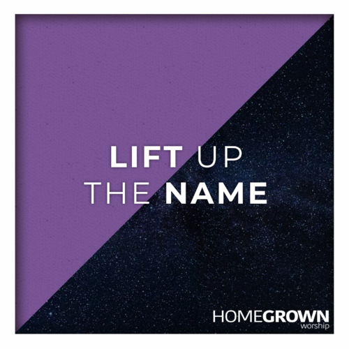 Homegrown Worship - Lift Up The Name