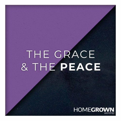 Homegrown Worship - The Grace & The Peace