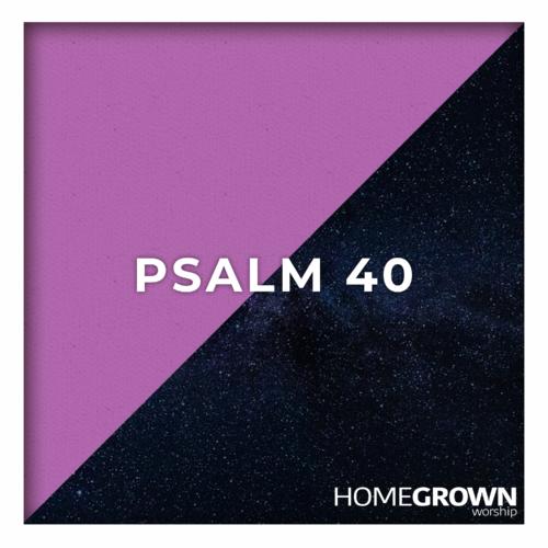 Homegrown Worship - Psalm 40