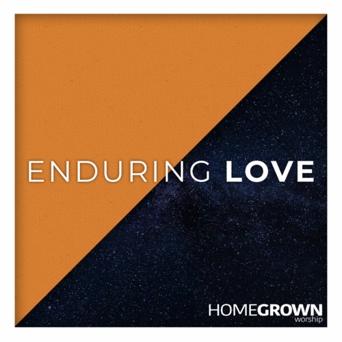 Homegrown Worship - Enduring Love