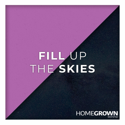 Homegrown Worship - Fill Up The Skies