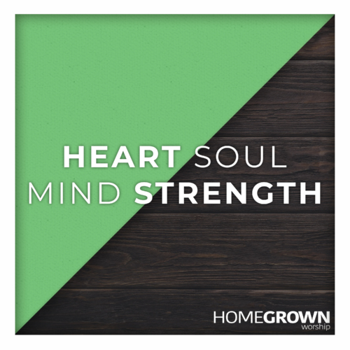 Homegrown Worship - Heart Soul Mind Strength