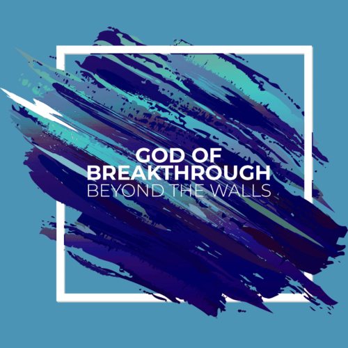 God of Breakthrough - Beyond The Walls