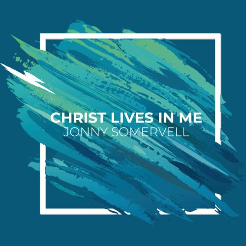 Christ Lives In Me - Jonny Somervell