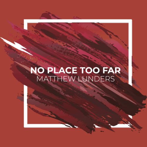 Matthew Lunders - No Place Too Far