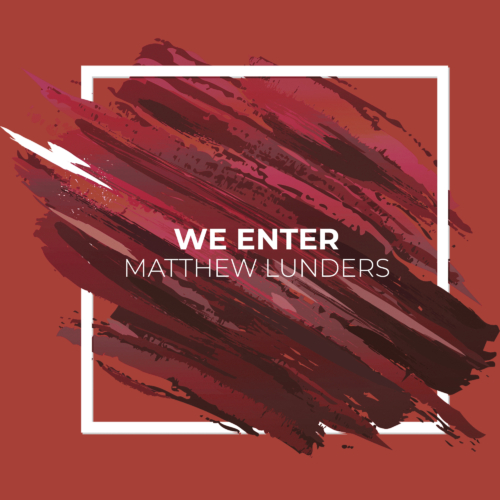 We Enter - Matthew Lunders