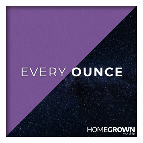 Homegrown Worship - Every Ounce